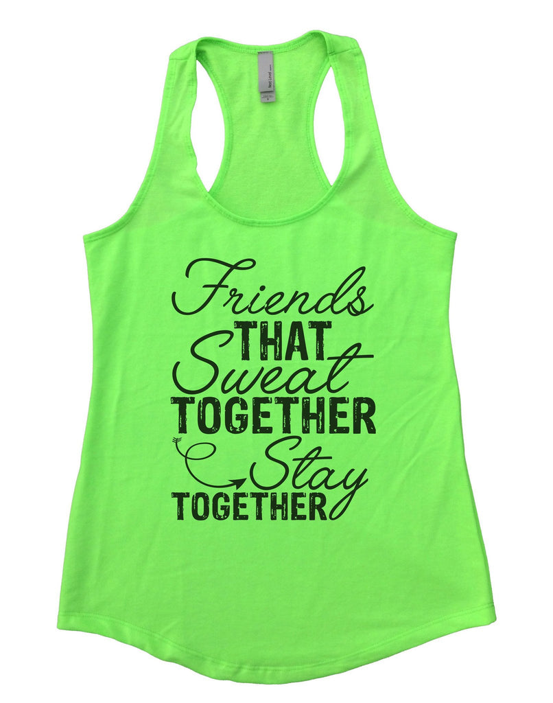 Friends That Sweat TOGETHER Stay TOGETHER Womens Workout Tank Top Funny Shirt Small / Neon Green