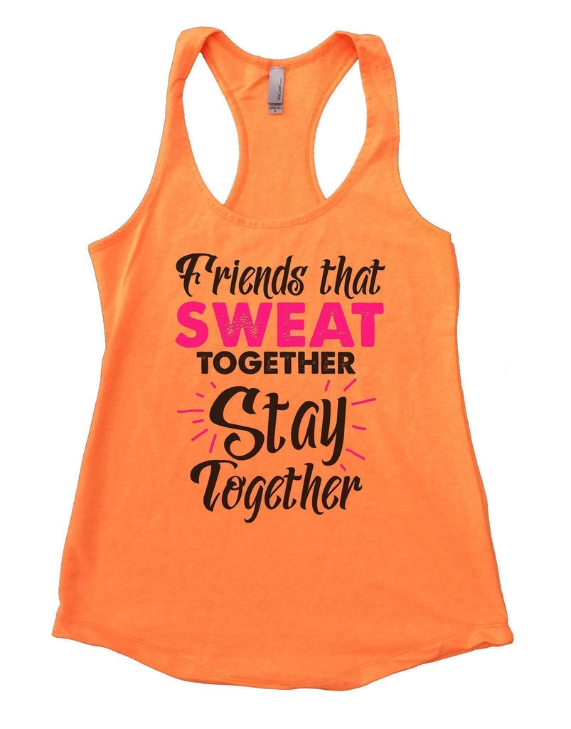 Friends That Sweat Together Stay Together Womens Workout Tank Top Funny Shirt Small / Neon Orange