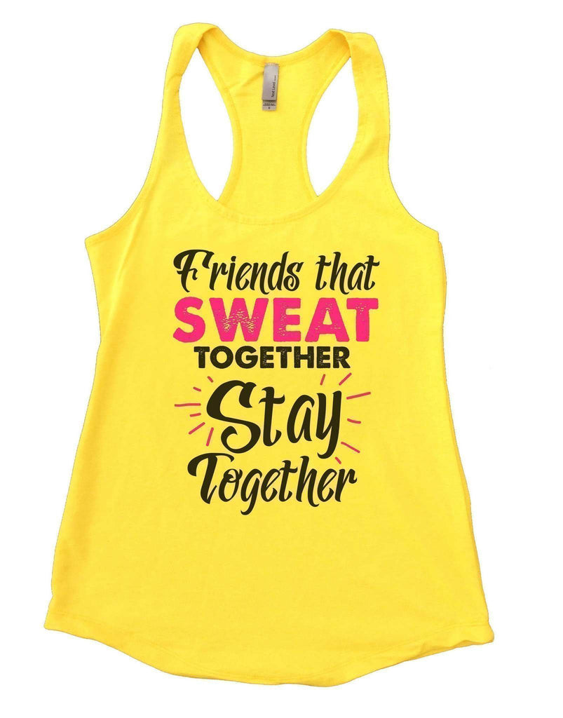 Friends That Sweat Together Stay Together Womens Workout Tank Top Funny Shirt Small / Yellow
