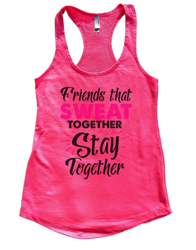Friends That Sweat Together Stay Together Womens Workout Tank Top Funny Shirt Small / Hot Pink