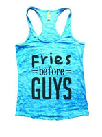 Fries Before Guys Burnout Tank Top By Funny Threadz Funny Shirt Small / Tahiti Blue