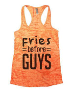 Fries Before Guys Burnout Tank Top By Funny Threadz Funny Shirt Small / Neon Orange