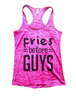 Fries Before Guys Burnout Tank Top By Funny Threadz Funny Shirt Small / Shocking Pink