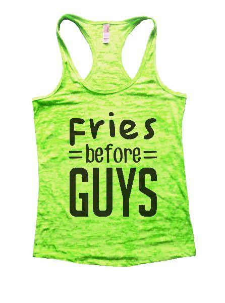 Fries Before Guys Burnout Tank Top By Funny Threadz Funny Shirt Small / Neon Green
