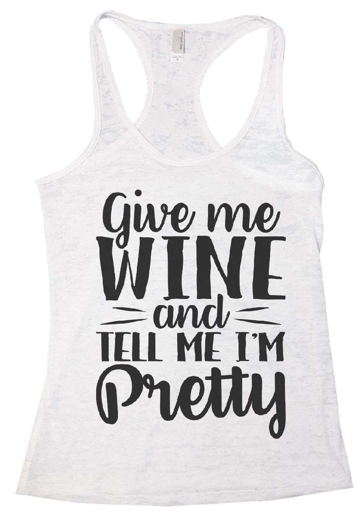 Give Me Wine And Tell Me I'm Pretty Burnout Tank Top By Funny Threadz - FunnyThreadz.com