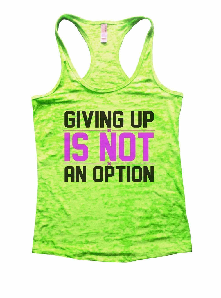 Giving Up Is Not An Option Burnout Tank Top By Funny Threadz Funny Shirt Small / Neon Green