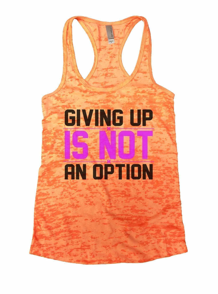 Giving Up Is Not An Option Burnout Tank Top By Funny Threadz Funny Shirt Small / Neon Orange