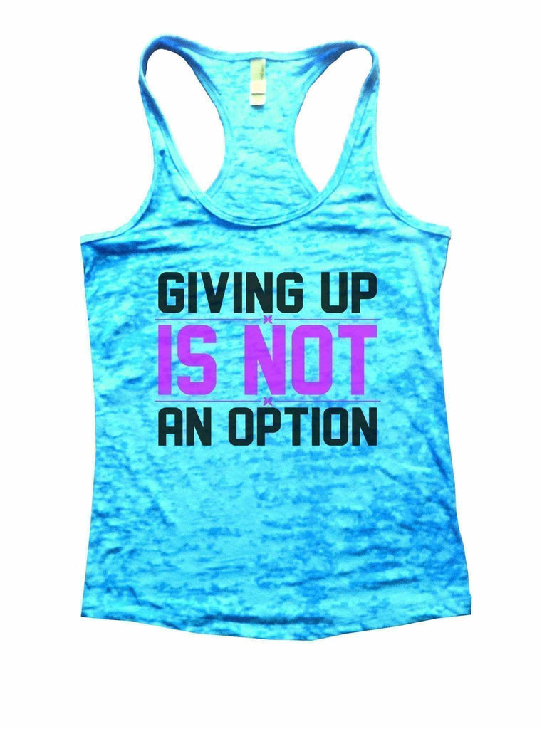 Giving Up Is Not An Option Burnout Tank Top By Funny Threadz Funny Shirt Small / Tahiti Blue