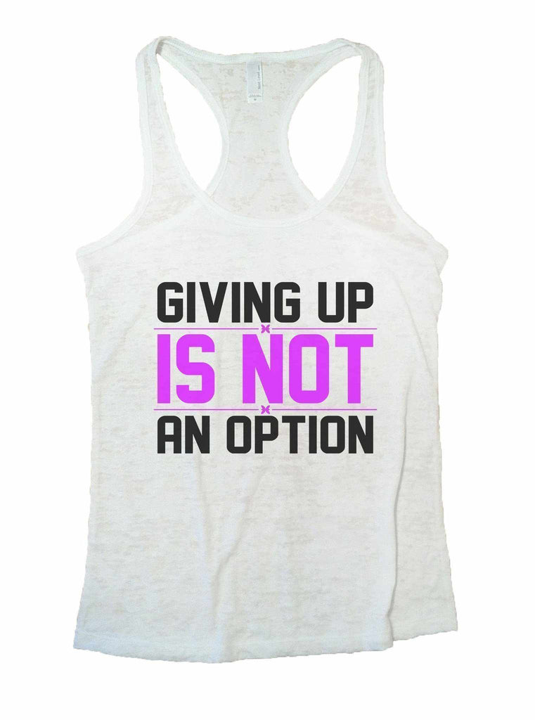 Giving Up Is Not An Option Burnout Tank Top By Funny Threadz Funny Shirt Small / White