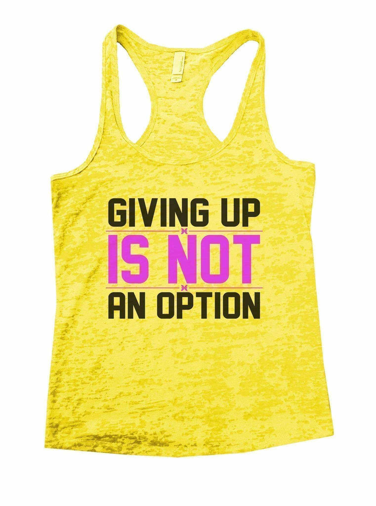 Giving Up Is Not An Option Burnout Tank Top By Funny Threadz Funny Shirt Small / Yellow
