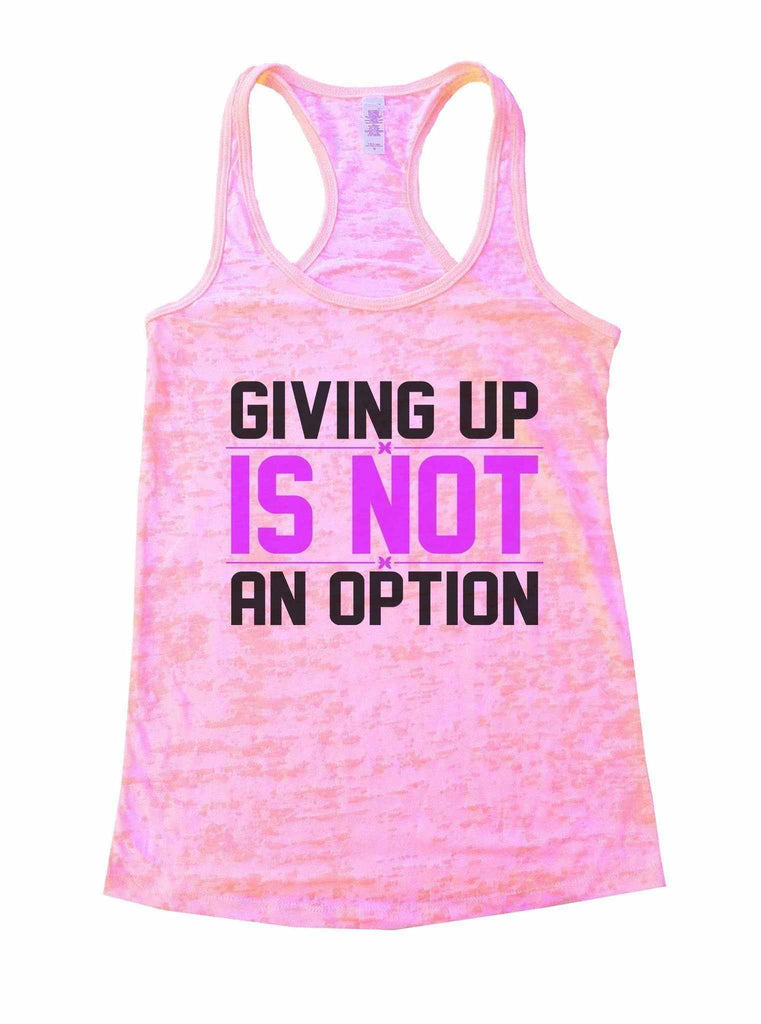 Giving Up Is Not An Option Burnout Tank Top By Funny Threadz Funny Shirt Small / Light Pink