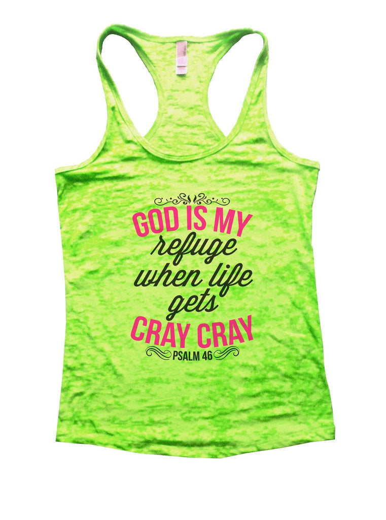 God Is My Refuge When Life Gets Cray Cray Psalm 46 Burnout Tank Top By Funny Threadz Funny Shirt Small / Neon Green