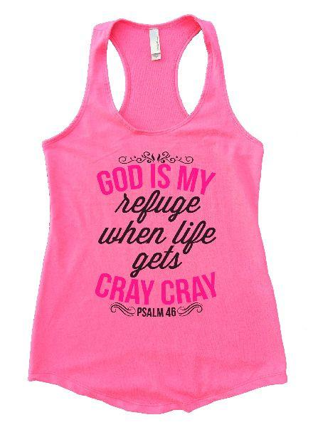 God Is My Refuge When Life Gets Cray Cray Womens Workout Tank Top - FunnyThreadz.com