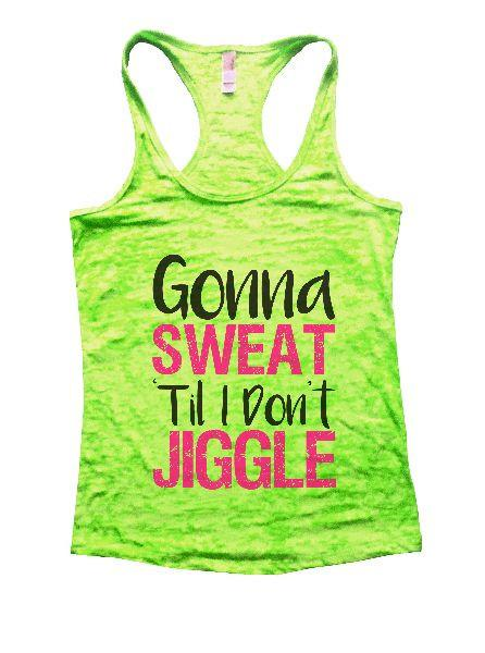 Gonna Sweat Til I Don't Jiggle Burnout Tank Top By Funny Threadz Funny Shirt Small / Neon Green