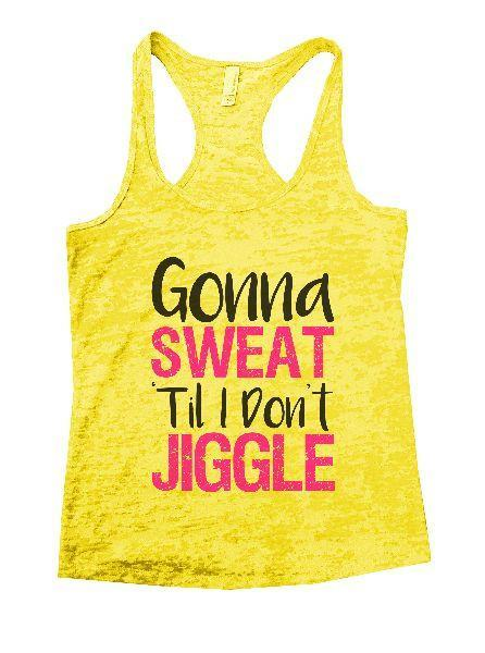 Gonna Sweat Til I Don't Jiggle Burnout Tank Top By Funny Threadz Funny Shirt Small / Yellow