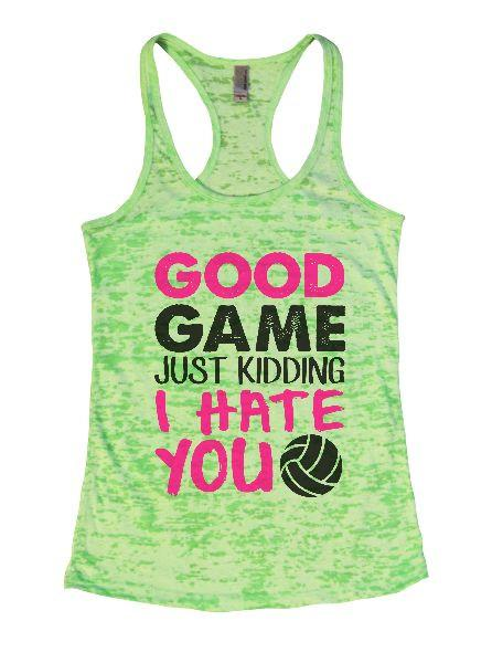 Good Game Just Kidding I Hate You Burnout Tank Top By Funny Threadz Funny Shirt Small / Neon Green