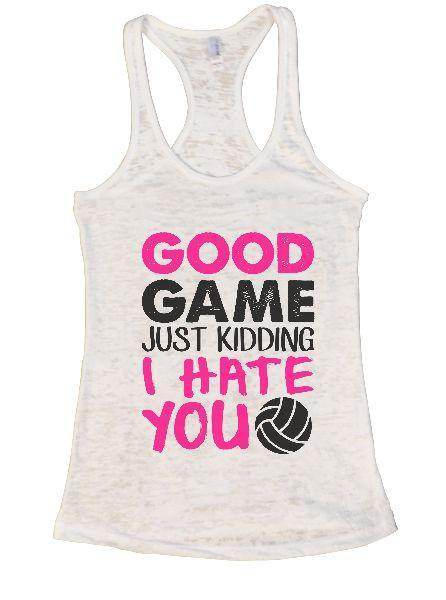 Good Game Just Kidding I Hate You Burnout Tank Top By Funny Threadz Funny Shirt Small / White