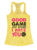 Good Game Just Kidding I Hate You Burnout Tank Top By Funny Threadz Funny Shirt Small / Yellow
