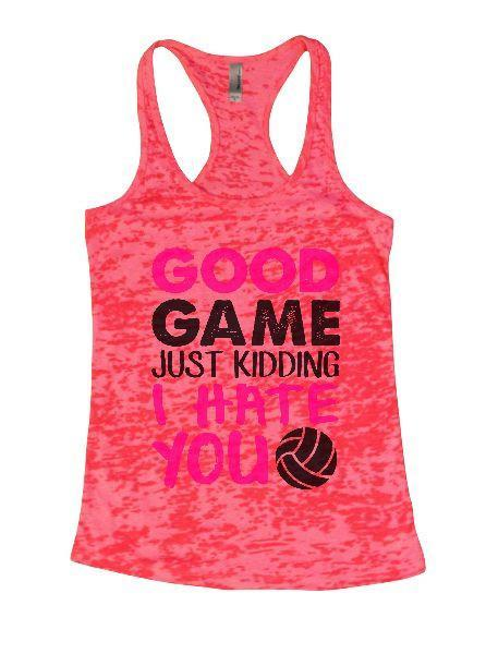 Good Game Just Kidding I Hate You Burnout Tank Top By Funny Threadz Funny Shirt Small / Shocking Pink