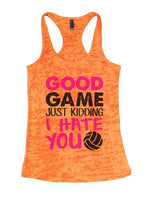 Good Game Just Kidding I Hate You Burnout Tank Top By Funny Threadz Funny Shirt Small / Neon Orange