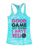 Good Game Just Kidding I Hate You Burnout Tank Top By Funny Threadz Funny Shirt Small / Tahiti Blue