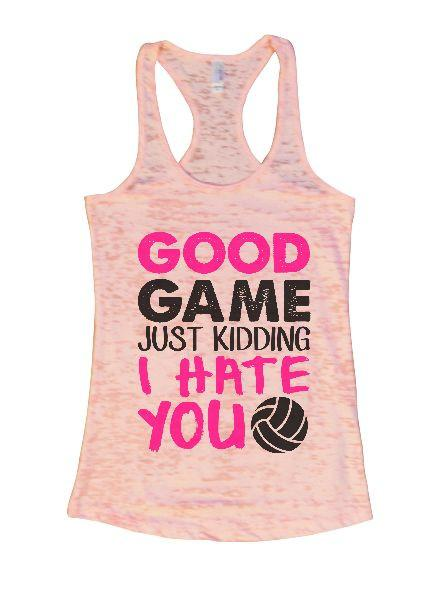 Good Game Just Kidding I Hate You Burnout Tank Top By Funny Threadz Funny Shirt Small / Light Pink