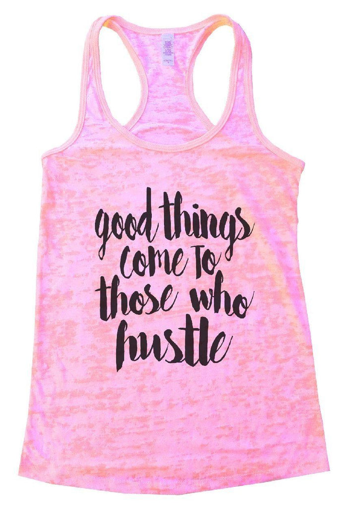 Good Things Come To Those Who Hustle Burnout Tank Top By Funny Threadz Funny Shirt Small / Light Pink