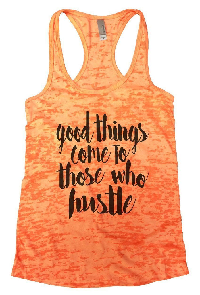 Good Things Come To Those Who Hustle Burnout Tank Top By Funny Threadz Funny Shirt Small / Neon Orange
