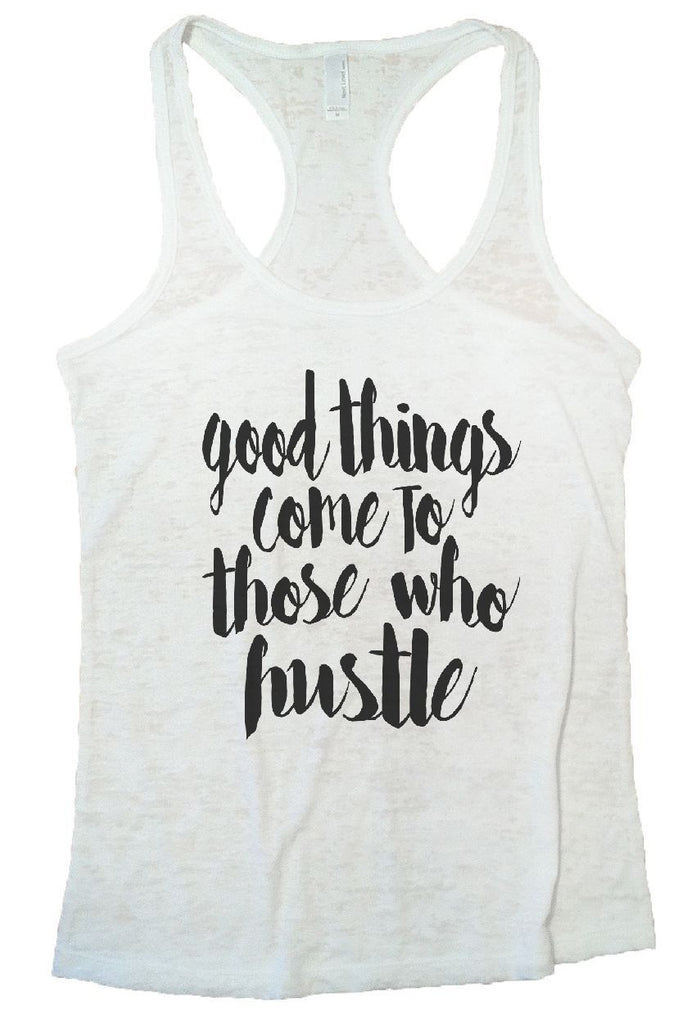 Good Things Come To Those Who Hustle Burnout Tank Top By Funny Threadz Funny Shirt Small / White