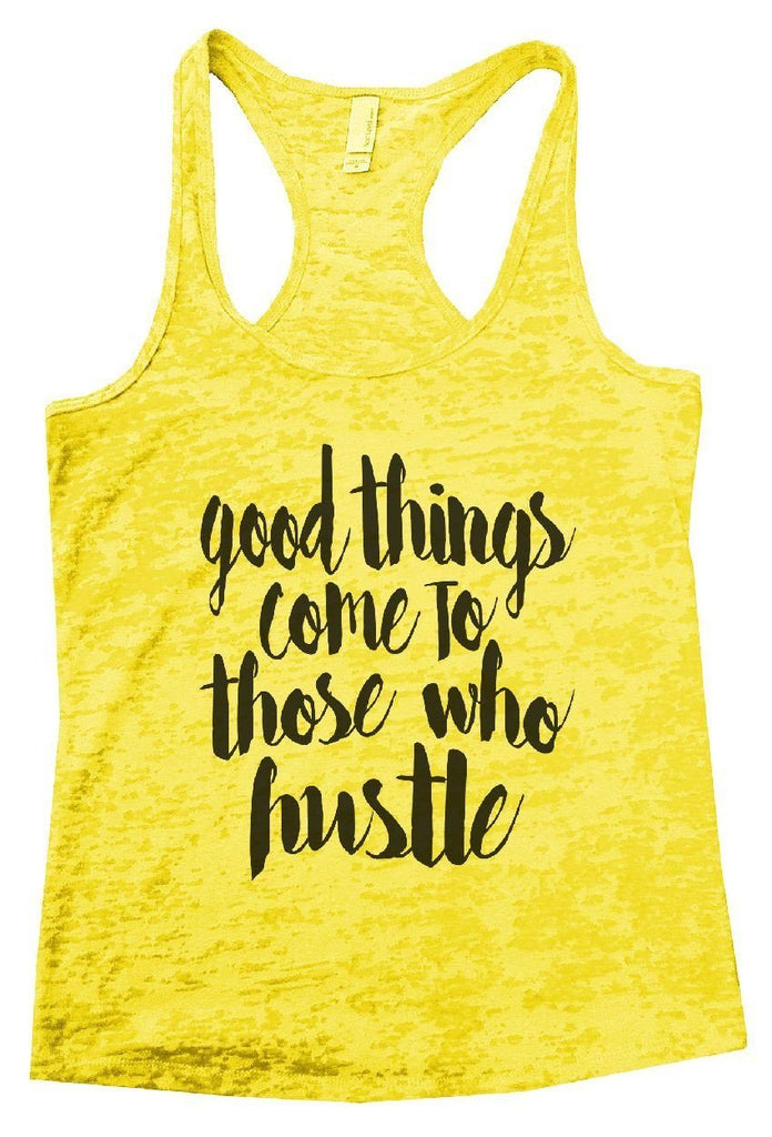 Good Things Come To Those Who Hustle Burnout Tank Top By Funny Threadz Funny Shirt Small / Yellow