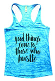 Good Things Come To Those Who Hustle Burnout Tank Top By Funny Threadz Funny Shirt Small / Tahiti Blue