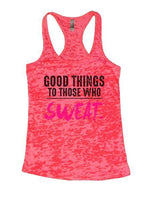 Good Things To Those Who Sweat. Burnout Tank Top By Funny Threadz Funny Shirt Small / Shocking Pink