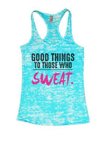 Good Things To Those Who Sweat. Burnout Tank Top By Funny Threadz Funny Shirt Small / Tahiti Blue