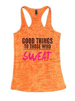 Good Things To Those Who Sweat. Burnout Tank Top By Funny Threadz Funny Shirt Small / Neon Orange