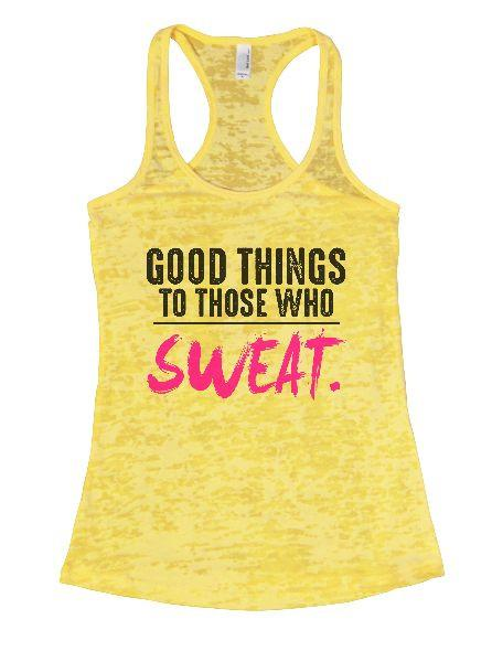 Good Things To Those Who Sweat. Burnout Tank Top By Funny Threadz Funny Shirt Small / Yellow