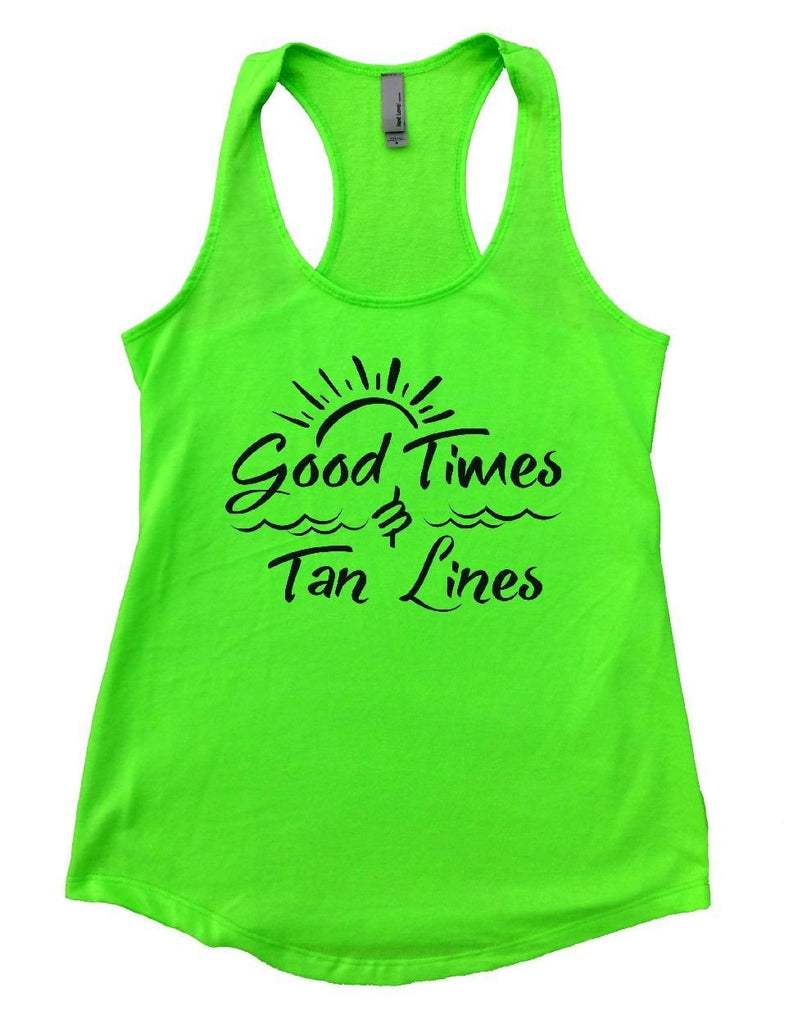 Good Times Tan Lines Womens Workout Tank Top Funny Shirt Small / Neon Green