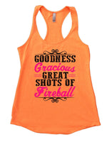 Goodness Gracious Great Shots Of Fireball Womens Workout Tank Top Funny Shirt Small / Neon Orange