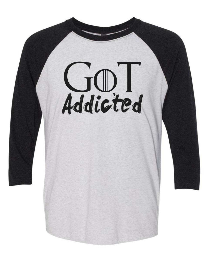 Got Addicted - Raglan Baseball Tshirt- Unisex Sizing 3/4 Sleeve Funny Shirt X-Small / White/ Black Sleeve
