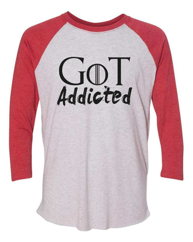 Got Addicted - Raglan Baseball Tshirt- Unisex Sizing 3/4 Sleeve Funny Shirt X-Small / White/ Red Sleeve
