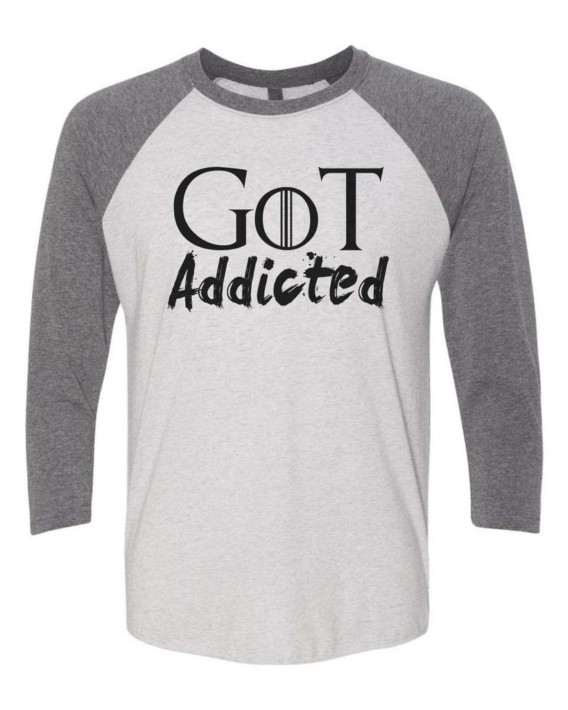 Got Addicted - Raglan Baseball Tshirt- Unisex Sizing 3/4 Sleeve Funny Shirt X-Small / White/ Grey Sleeve