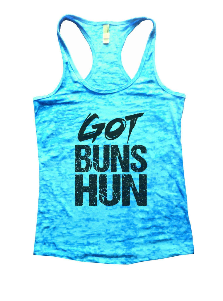 Got Buns Hun Burnout Tank Top By Funny Threadz Funny Shirt Small / Tahiti Blue