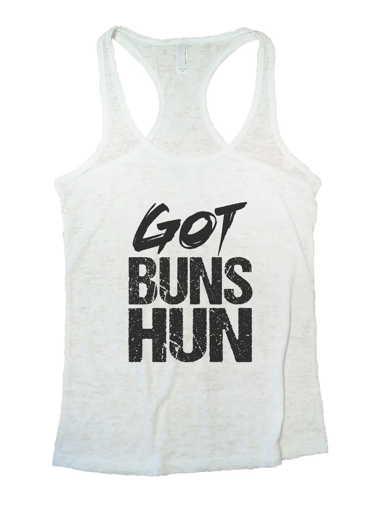 Got Buns Hun Burnout Tank Top By Funny Threadz Funny Shirt Small / White