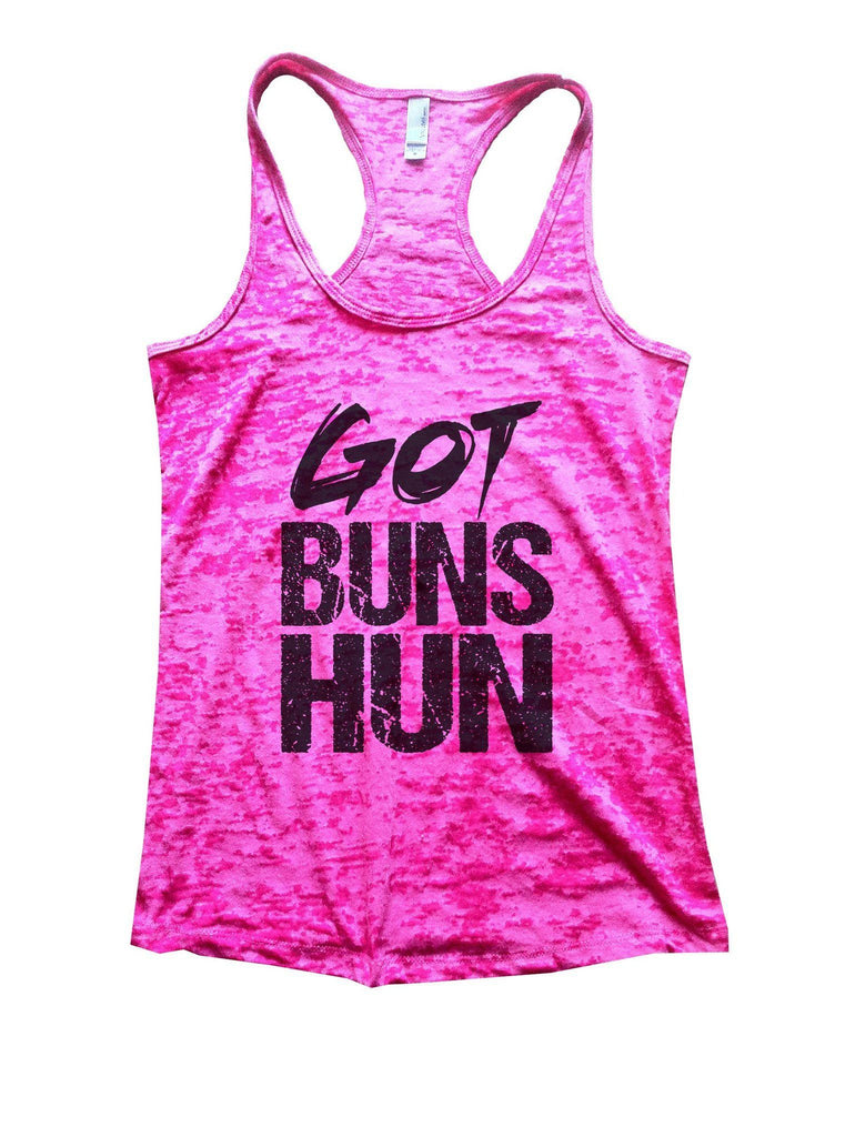 Got Buns Hun Burnout Tank Top By Funny Threadz Funny Shirt Small / Shocking Pink
