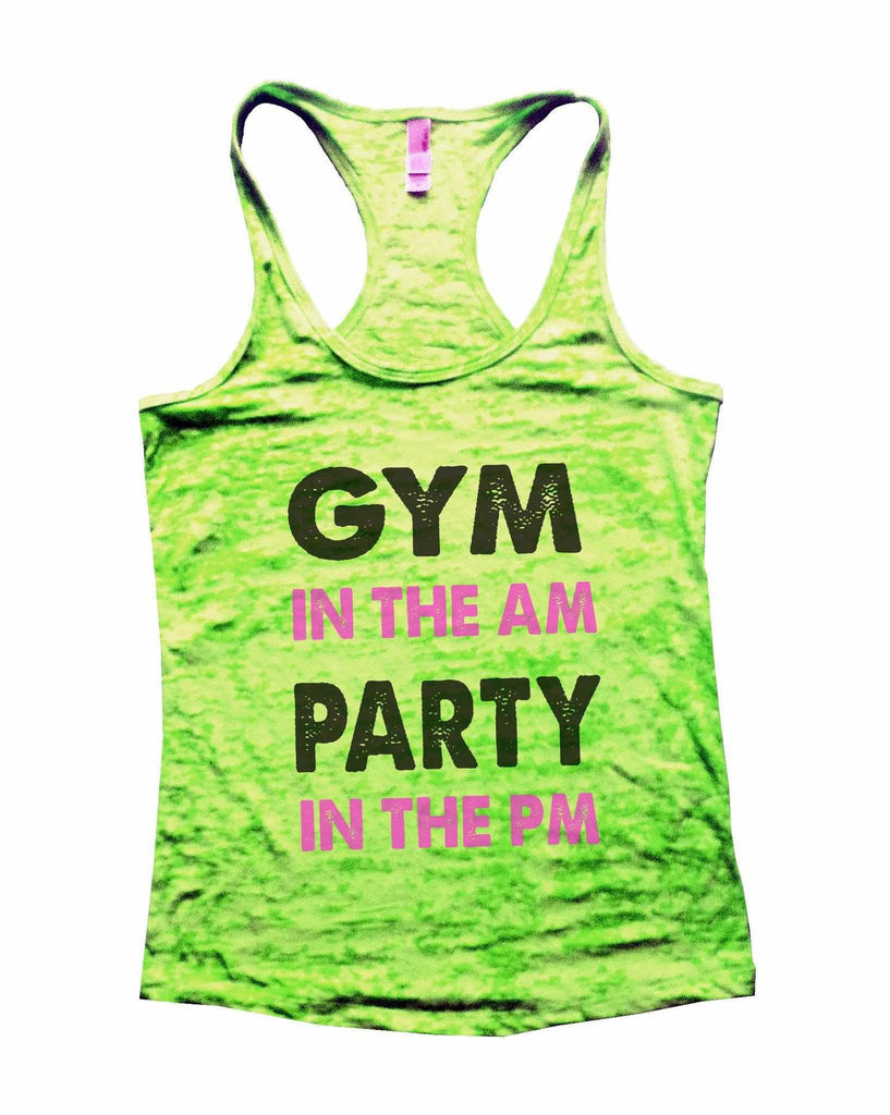 Gym In The AM Party In The PM Burnout Tank Top By Funny Threadz Funny Shirt Small / Neon Green