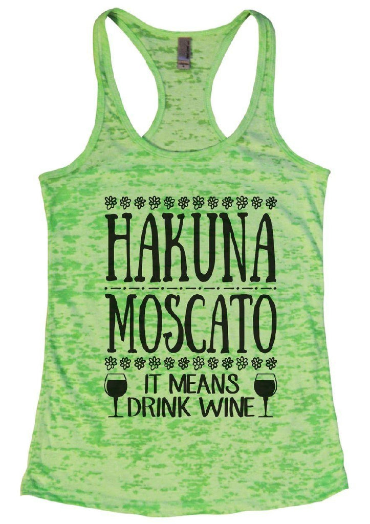 HAKUNA MOSCATO IT MEANS DRINK WINE Burnout Tank Top By Funny Threadz Funny Shirt Small / Neon Green