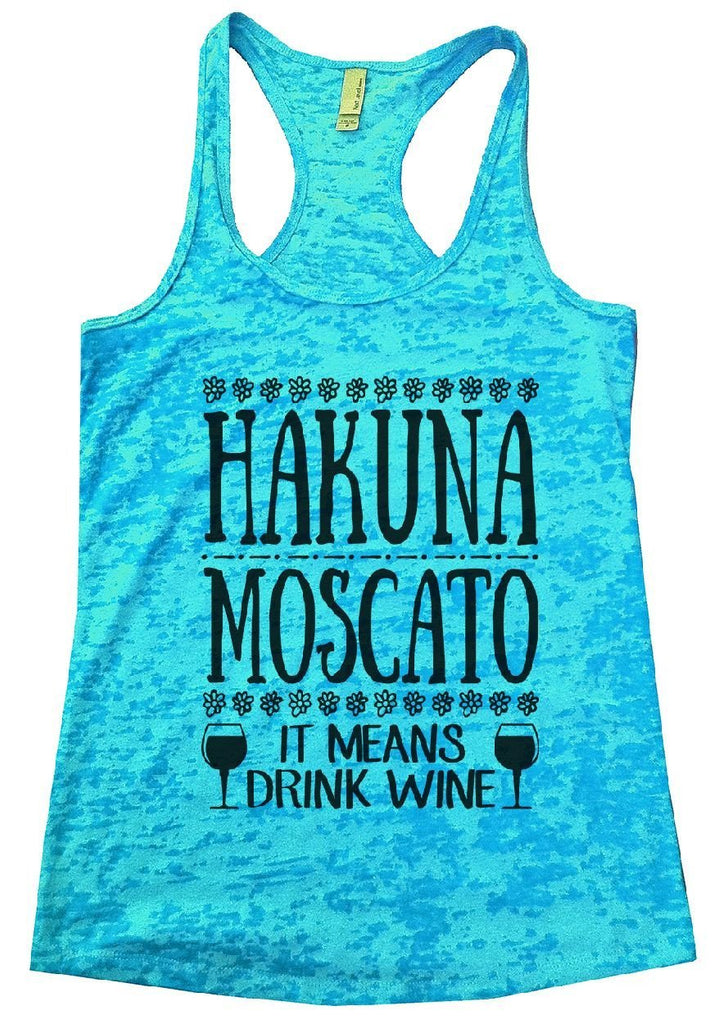 HAKUNA MOSCATO IT MEANS DRINK WINE Burnout Tank Top By Funny Threadz Funny Shirt Small / Tahiti Blue