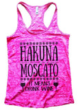 HAKUNA MOSCATO IT MEANS DRINK WINE Burnout Tank Top By Funny Threadz Funny Shirt Small / Shocking Pink