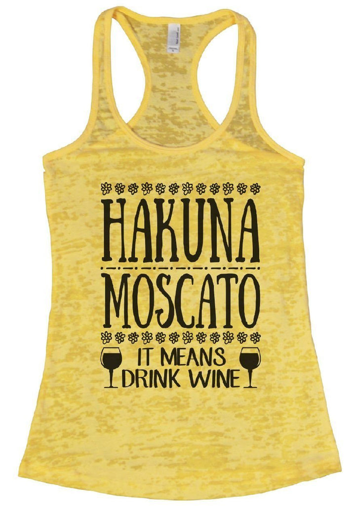 HAKUNA MOSCATO IT MEANS DRINK WINE Burnout Tank Top By Funny Threadz Funny Shirt Small / Yellow