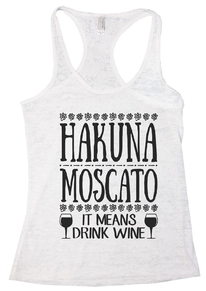 HAKUNA MOSCATO IT MEANS DRINK WINE Burnout Tank Top By Funny Threadz Funny Shirt Small / White