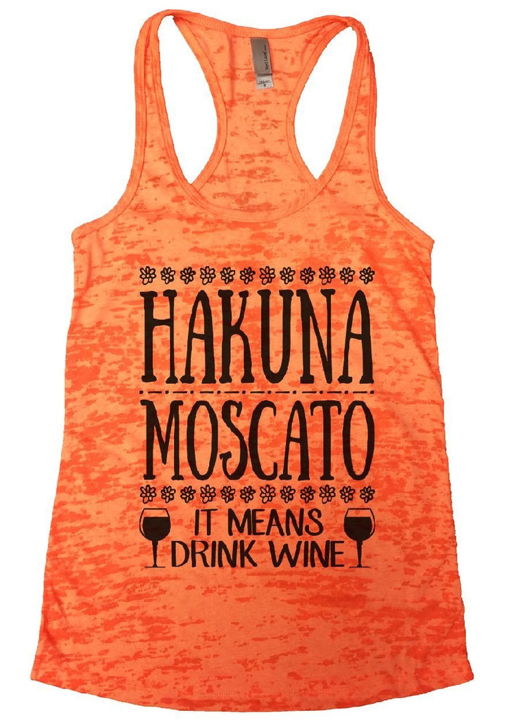 HAKUNA MOSCATO IT MEANS DRINK WINE Burnout Tank Top By Funny Threadz Funny Shirt Small / Neon Orange
